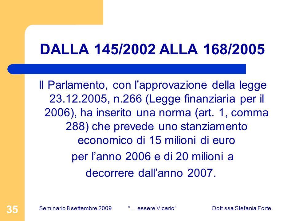 35 DALLA 145/2002 ALLA 168/2005 Il Parlamento, con lapprovazione della legge 23.12.2005, n.266 (Legge finanziaria per il 2006), ha inserito una norma