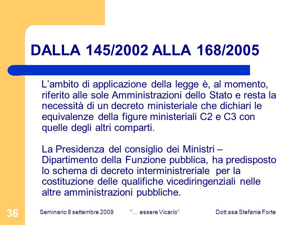 36 DALLA 145/2002 ALLA 168/2005 Lambito di applicazione della legge è, al momento, riferito alle sole Amministrazioni dello Stato e resta la necessità di un decreto ministeriale che dichiari le equivalenze della figure ministeriali C2 e C3 con quelle degli altri comparti.
