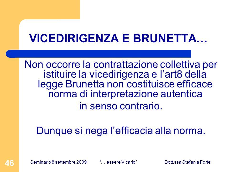 46 VICEDIRIGENZA E BRUNETTA… Non occorre la contrattazione collettiva per istituire la vicedirigenza e lart8 della legge Brunetta non costituisce efficace norma di interpretazione autentica in senso contrario.