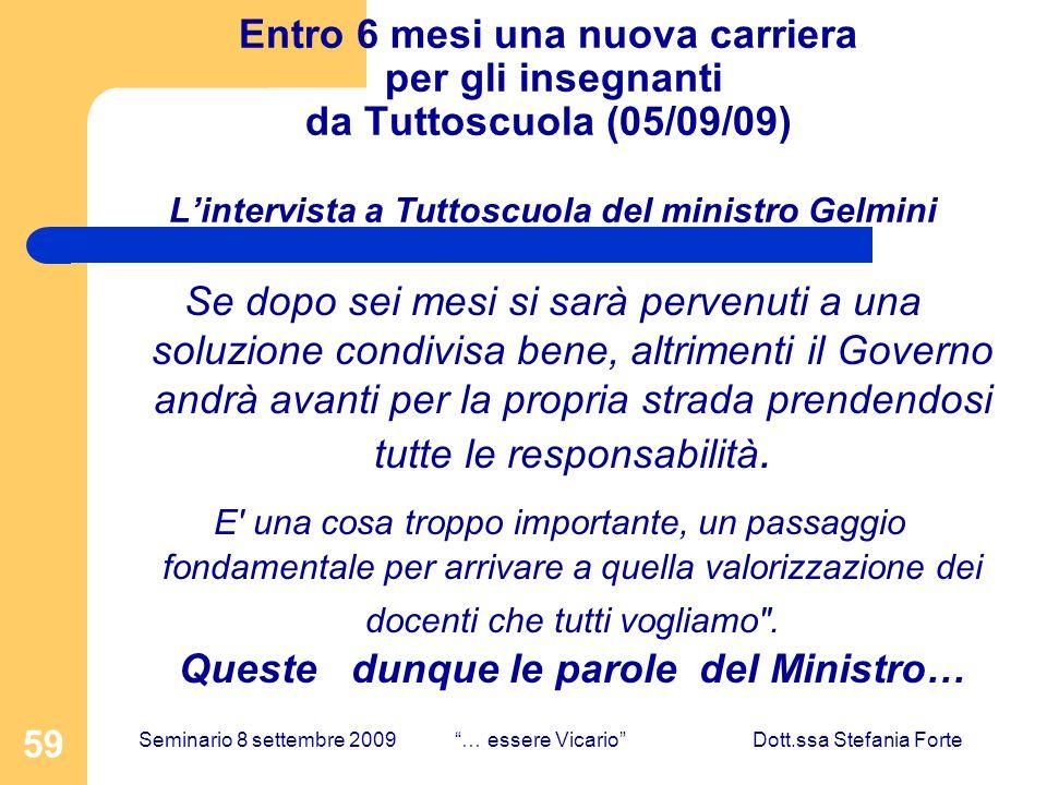59 Entro 6 mesi una nuova carriera per gli insegnanti da Tuttoscuola (05/09/09) Lintervista a Tuttoscuola del ministro Gelmini Se dopo sei mesi si sar