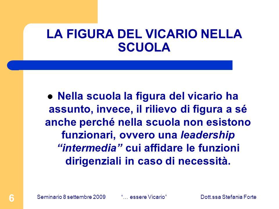 6 LA FIGURA DEL VICARIO NELLA SCUOLA Nella scuola la figura del vicario ha assunto, invece, il rilievo di figura a sé anche perché nella scuola non es