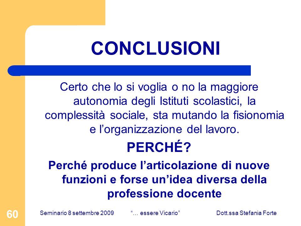 60 CONCLUSIONI Certo che lo si voglia o no la maggiore autonomia degli Istituti scolastici, la complessità sociale, sta mutando la fisionomia e lorganizzazione del lavoro.