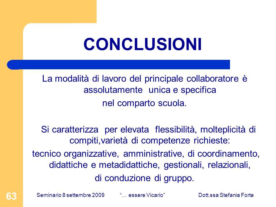 63 CONCLUSIONI La modalità di lavoro del principale collaboratore è assolutamente unica e specifica nel comparto scuola. Si caratterizza per elevata f