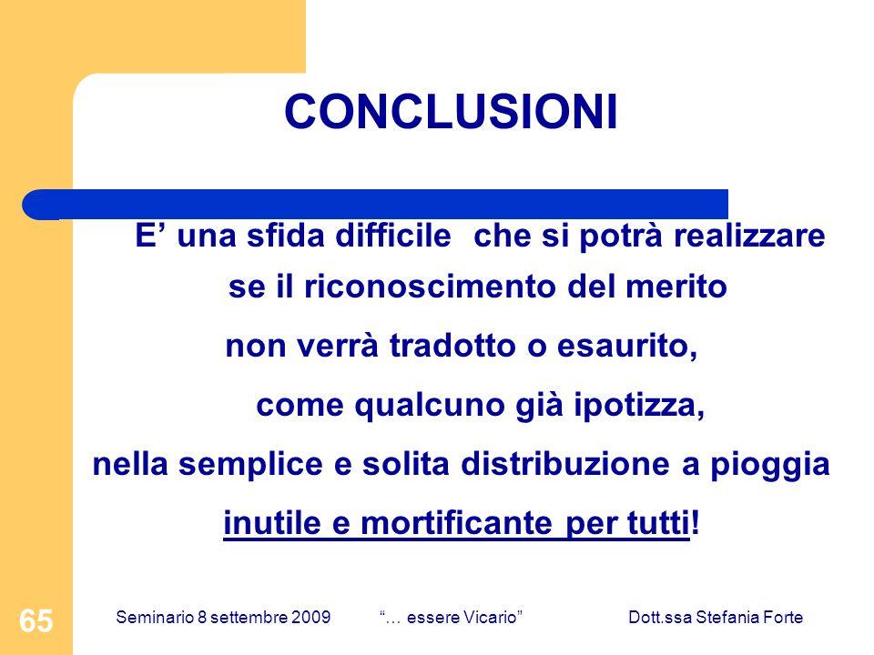 65 CONCLUSIONI E una sfida difficile che si potrà realizzare se il riconoscimento del merito non verrà tradotto o esaurito, come qualcuno già ipotizza