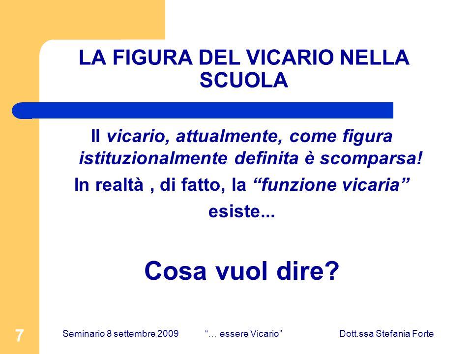 7 LA FIGURA DEL VICARIO NELLA SCUOLA Il vicario, attualmente, come figura istituzionalmente definita è scomparsa! In realtà, di fatto, la funzione vic