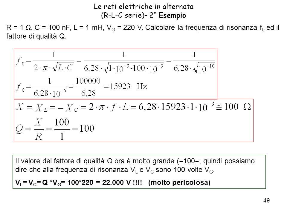 49 Le reti elettriche in alternata (R-L-C serie)– 2° Esempio R = 1 C = 100 nF, L = 1 mH, V G = 220 V.