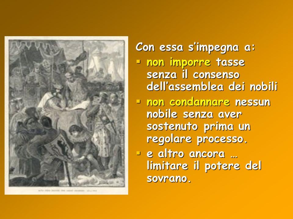 Con essa simpegna a: non imporre tasse senza il consenso dellassemblea dei nobili non imporre tasse senza il consenso dellassemblea dei nobili non con