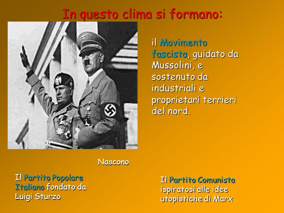 il Movimento fascista, guidato da Mussolini, e sostenuto da industriali e proprietari terrieri del nord. In questo clima si formano: Il Partito Popola