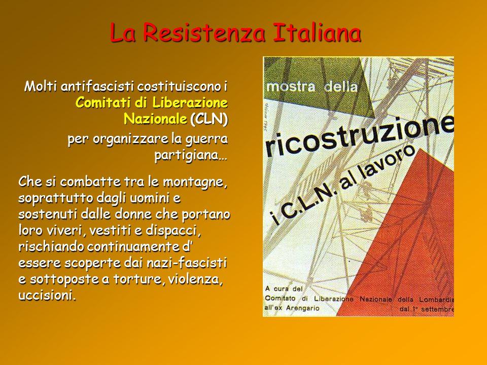La Resistenza Italiana Molti antifascisti costituiscono i Comitati di Liberazione Nazionale (CLN) per organizzare la guerra partigiana… Che si combatt
