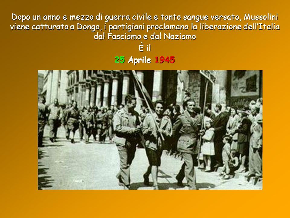 Dopo un anno e mezzo di guerra civile e tanto sangue versato, Mussolini viene catturato a Dongo, i partigiani proclamano la liberazione dellItalia dal