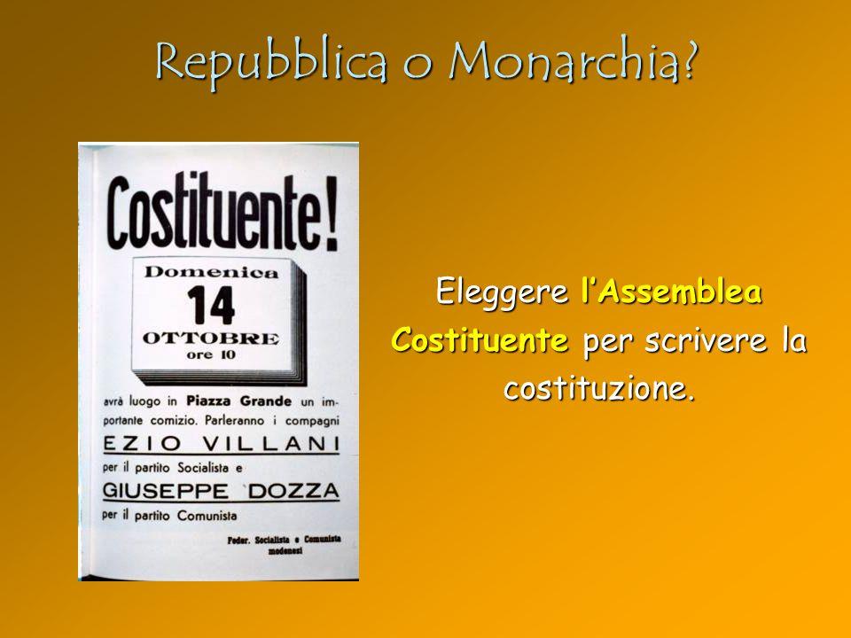 Repubblica o Monarchia? Eleggere lAssemblea Costituente per scrivere la costituzione.