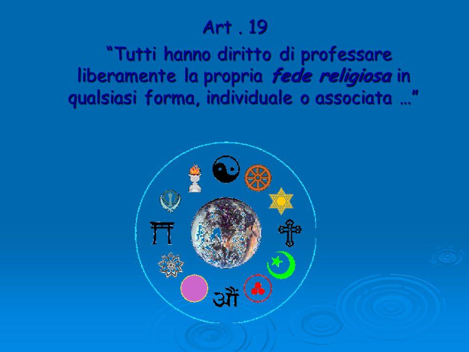 Art. 19 Tutti hanno diritto di professare liberamente la propria fede religiosa in qualsiasi forma, individuale o associata … Tutti hanno diritto di p