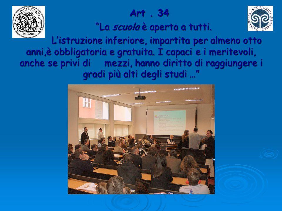 Art. 34 Art. 34 La scuola è aperta a tutti. La scuola è aperta a tutti. Listruzione inferiore, impartita per almeno otto anni,è obbligatoria e gratuit