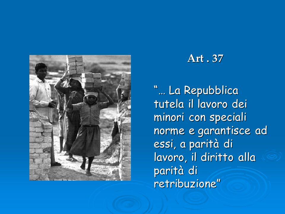 Art. 37 … La Repubblica tutela il lavoro dei minori con speciali norme e garantisce ad essi, a parità di lavoro, il diritto alla parità di retribuzion