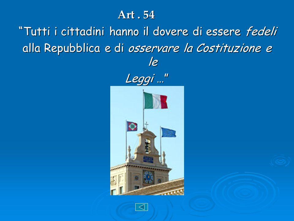 Art. 54 Tutti i cittadini hanno il dovere di essere fedeli alla Repubblica e di osservare la Costituzione e le Leggi …