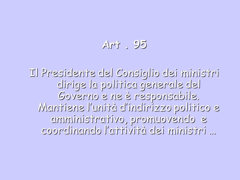 Art. 95 Il Presidente del Consiglio dei ministri dirige la politica generale del Governo e ne è responsabile. Mantiene lunità dindirizzo politico e am