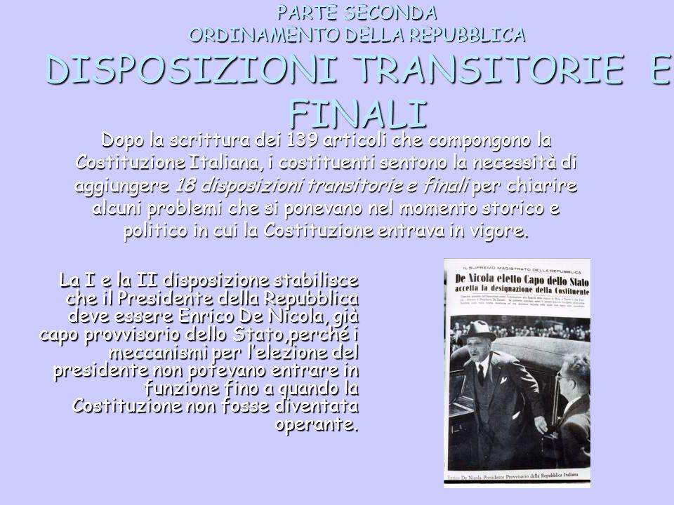 PARTE SECONDA ORDINAMENTO DELLA REPUBBLICA DISPOSIZIONI TRANSITORIE E FINALI Dopo la scrittura dei 139 articoli che compongono la Costituzione Italian
