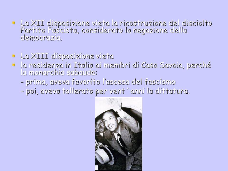 La XII disposizione vieta la ricostruzione del disciolto Partito Fascista, considerato la negazione della democrazia. La XII disposizione vieta la ric