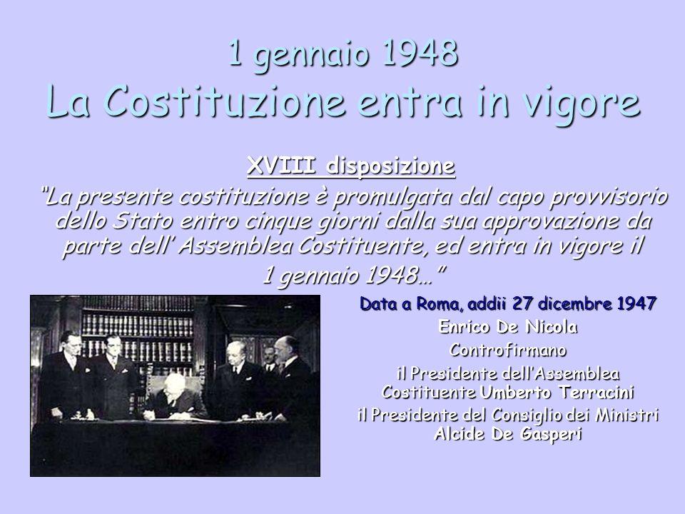 1 gennaio 1948 La Costituzione entra in vigore XVIII disposizione La presente costituzione è promulgata dal capo provvisorio dello Stato entro cinque