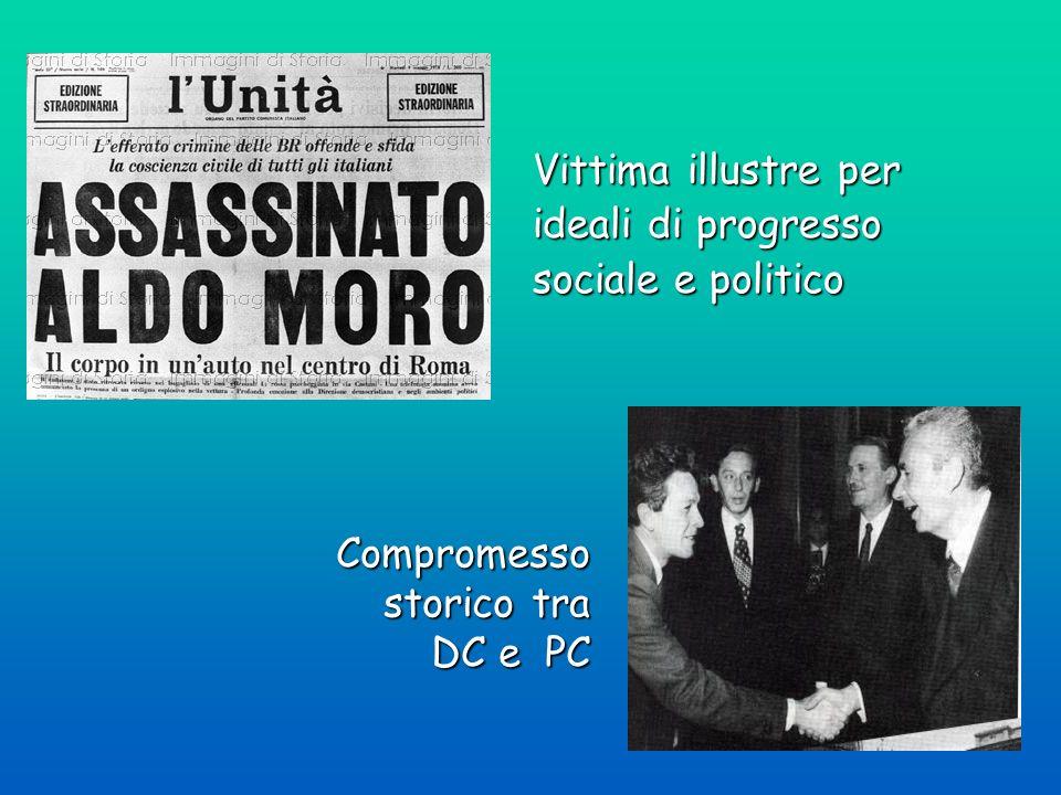 Vittima illustre per ideali di progresso sociale e politico Compromesso storico tra DC e PC