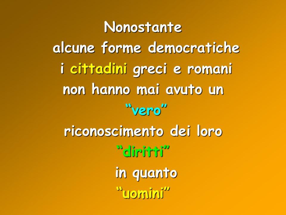 Nonostante alcune forme democratiche alcune forme democratiche i cittadini greci e romani i cittadini greci e romani non hanno mai avuto un vero vero