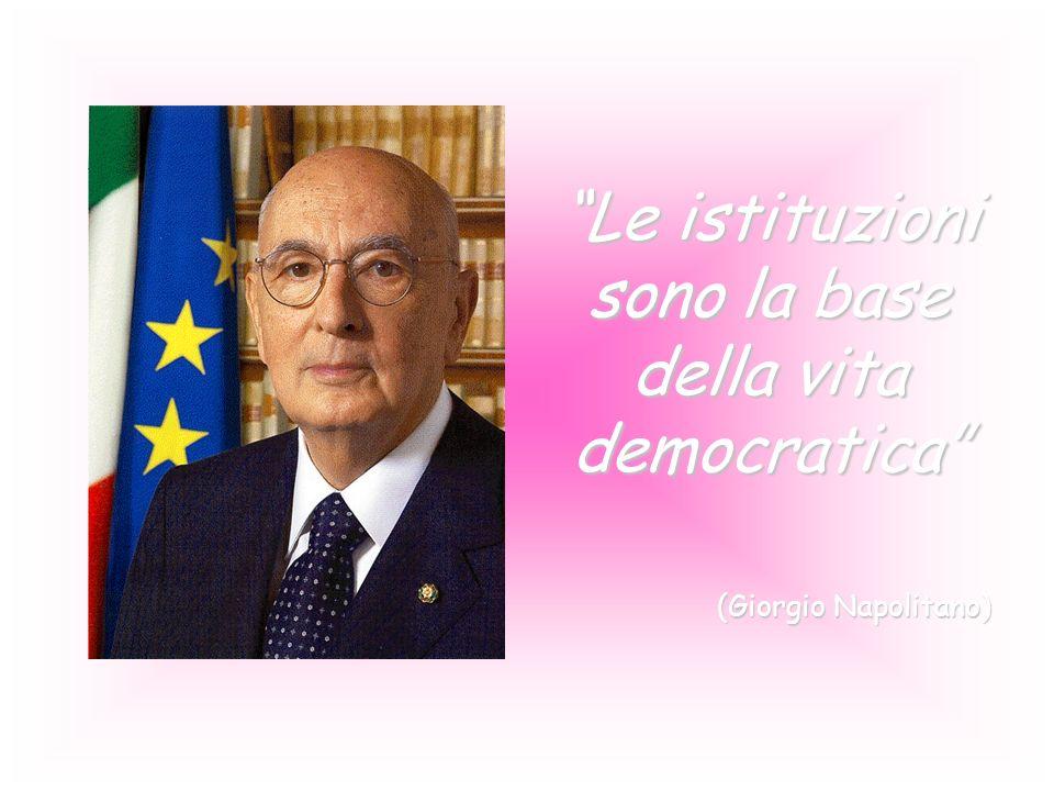 Le istituzioni sono la base della vita democratica (Giorgio Napolitano)