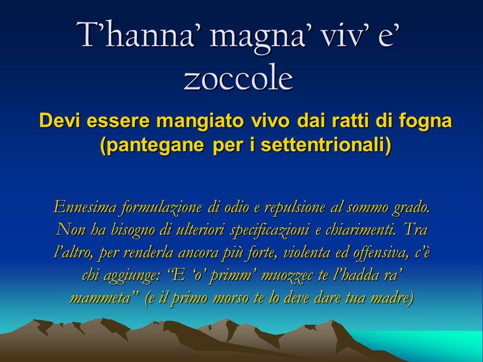 Thanna magna viv e zoccole Devi essere mangiato vivo dai ratti di fogna (pantegane per i settentrionali) Ennesima formulazione di odio e repulsione al
