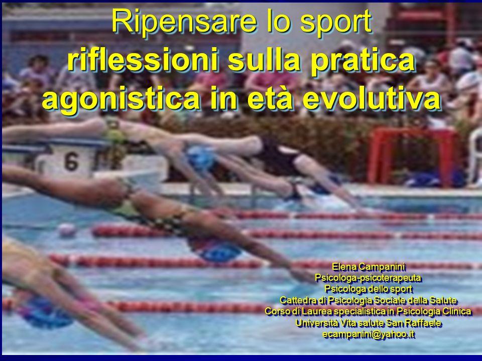 Ripensare lo sport riflessioni sulla pratica agonistica in età evolutiva Elena Campanini Psicologa-psicoterapeuta Psicologa dello sport Cattedra di Ps