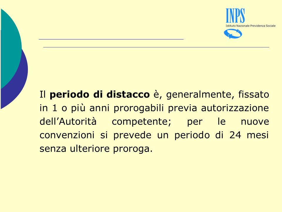 Il periodo di distacco è, generalmente, fissato in 1 o più anni prorogabili previa autorizzazione dellAutorità competente; per le nuove convenzioni si prevede un periodo di 24 mesi senza ulteriore proroga.