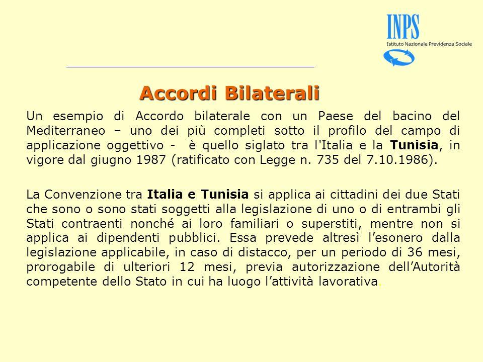 Accordi Bilaterali Accordi Bilaterali Un esempio di Accordo bilaterale con un Paese del bacino del Mediterraneo – uno dei più completi sotto il profilo del campo di applicazione oggettivo - è quello siglato tra l Italia e la Tunisia, in vigore dal giugno 1987 (ratificato con Legge n.