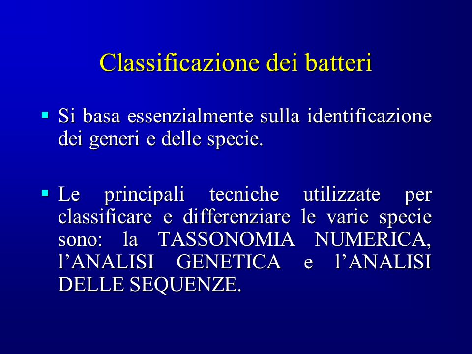 Classificazione dei batteri Si basa essenzialmente sulla identificazione dei generi e delle specie. Si basa essenzialmente sulla identificazione dei g