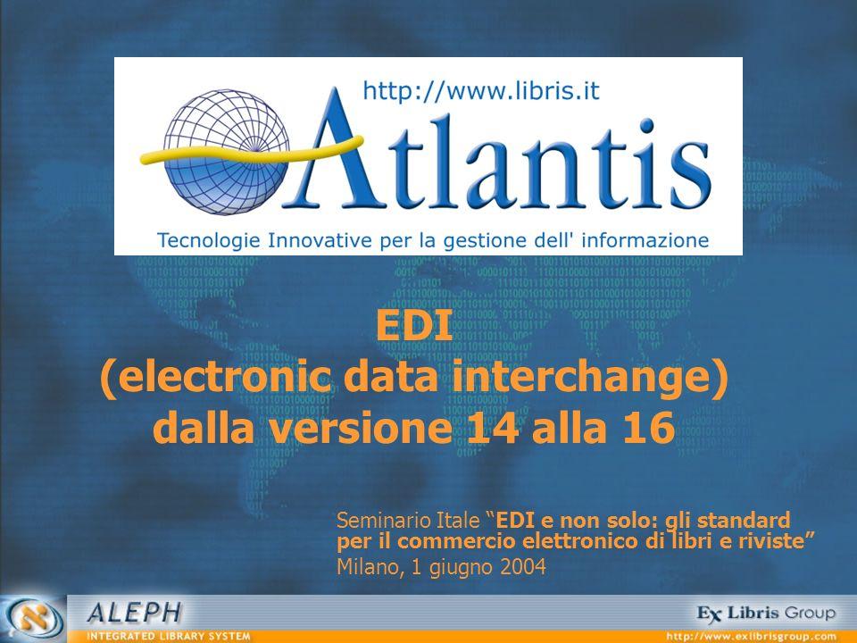 EDI (electronic data interchange) dalla versione 14 alla 16 Seminario Itale EDI e non solo: gli standard per il commercio elettronico di libri e rivis