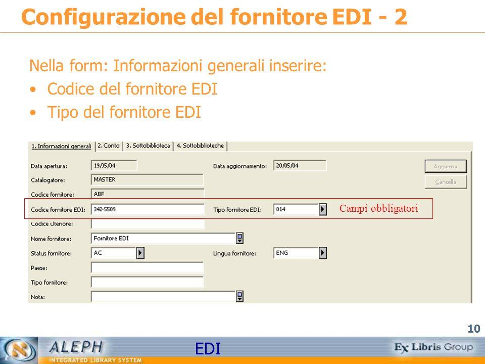 EDI 10 Configurazione del fornitore EDI - 2 Nella form: Informazioni generali inserire: Codice del fornitore EDI Tipo del fornitore EDI Campi obbligat