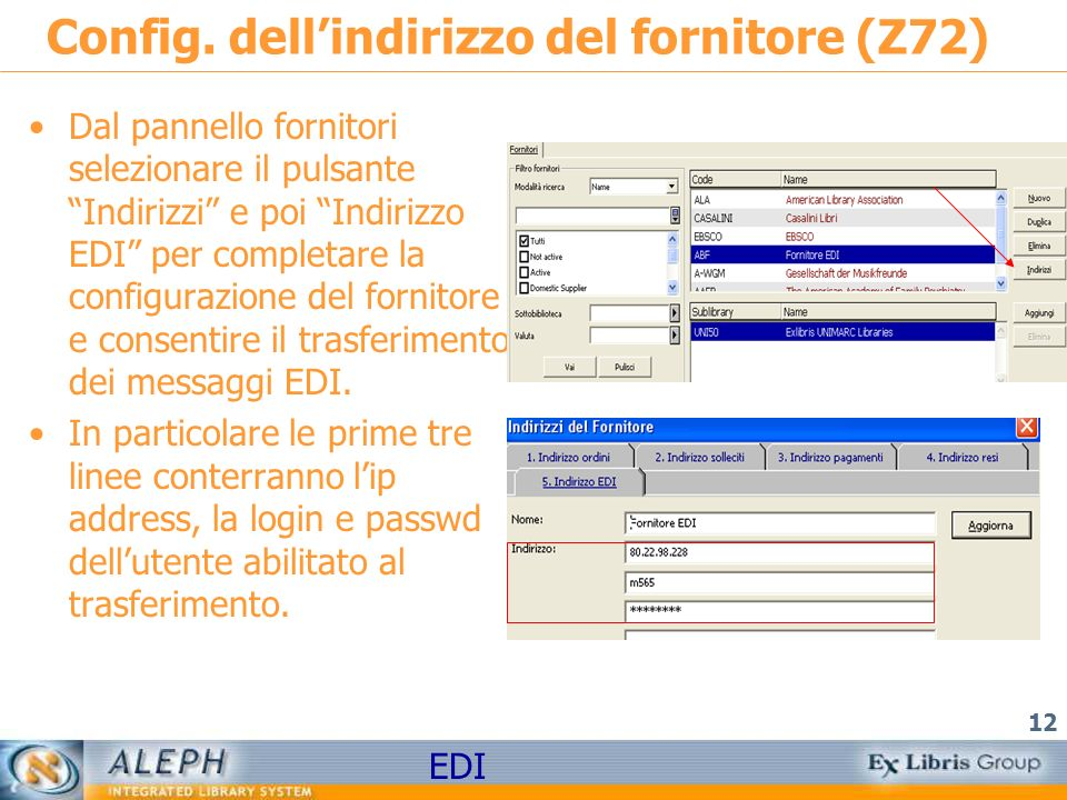 EDI 12 Config. dellindirizzo del fornitore (Z72) Dal pannello fornitori selezionare il pulsante Indirizzi e poi Indirizzo EDI per completare la config