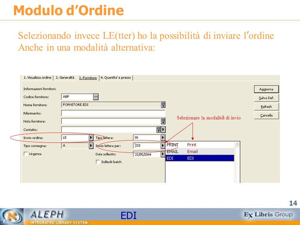 EDI 14 Modulo dOrdine Selezionando invece LE(tter) ho la possibilità di inviare l ordine Anche in una modalità alternativa: Selezionare la modalit à di invio