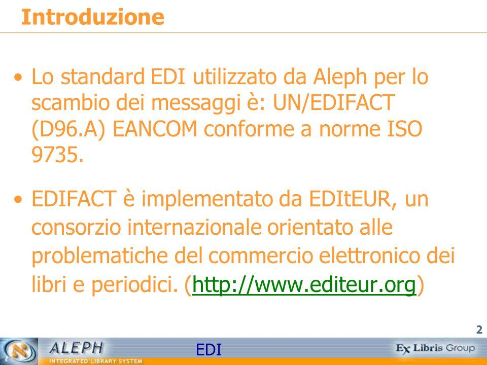 EDI 2 Introduzione Lo standard EDI utilizzato da Aleph per lo scambio dei messaggi è: UN/EDIFACT (D96.A) EANCOM conforme a norme ISO 9735. EDIFACT è i