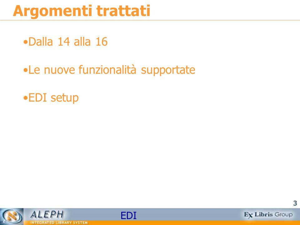 EDI 3 Argomenti trattati Dalla 14 alla 16 Le nuove funzionalità supportate EDI setup