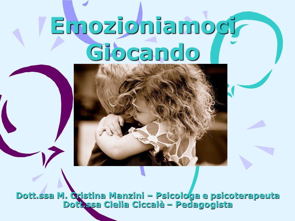 Dott.ssa M. Cristina Manzini – Psicologa e psicoterapeuta Dott.ssa Clelia Ciccalè – Pedagogista Emozioniamoci Giocando