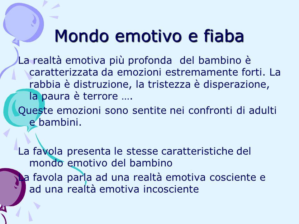 Mondo emotivo e fiaba La realtà emotiva più profonda del bambino è caratterizzata da emozioni estremamente forti. La rabbia è distruzione, la tristezz