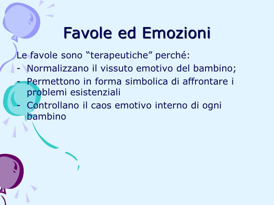 Favole ed Emozioni Le favole sono terapeutiche perché: -Normalizzano il vissuto emotivo del bambino; -Permettono in forma simbolica di affrontare i pr