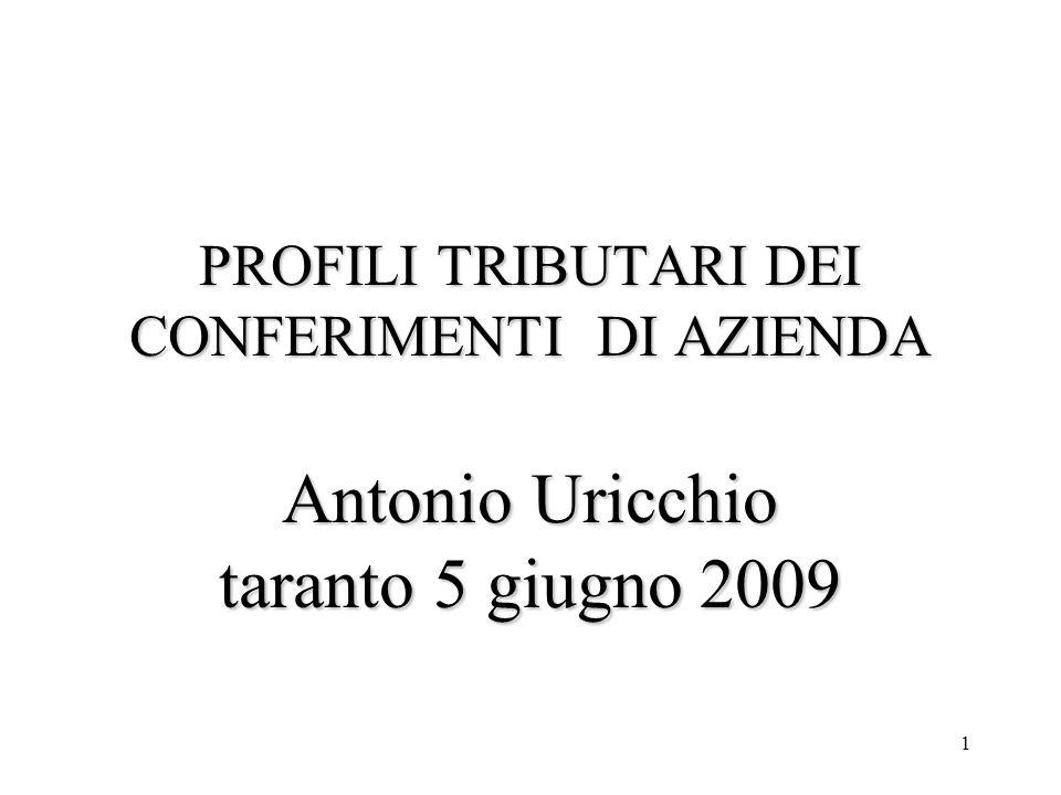 1 PROFILI TRIBUTARI DEI CONFERIMENTI DI AZIENDA Antonio Uricchio taranto 5 giugno 2009