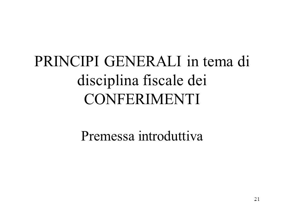 21 PRINCIPI GENERALI in tema di disciplina fiscale dei CONFERIMENTI Premessa introduttiva