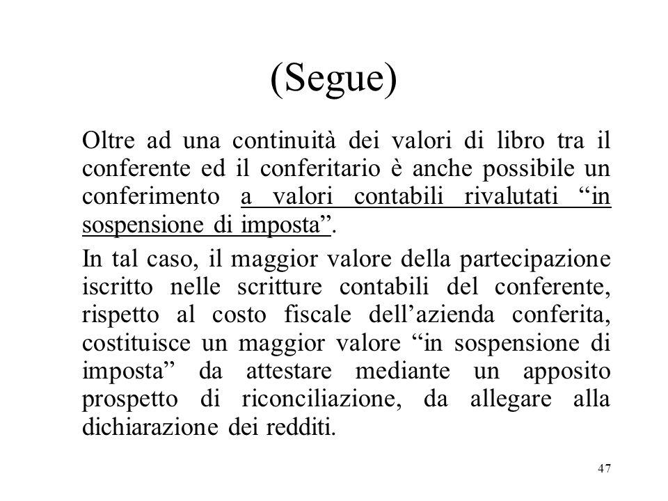47 (Segue) Oltre ad una continuità dei valori di libro tra il conferente ed il conferitario è anche possibile un conferimento a valori contabili rivalutati in sospensione di imposta.