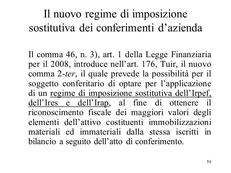 56 Il nuovo regime di imposizione sostitutiva dei conferimenti dazienda Il comma 46, n.