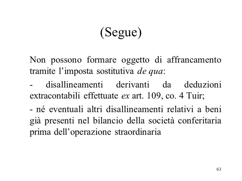 63 (Segue) Non possono formare oggetto di affrancamento tramite limposta sostitutiva de qua: - disallineamenti derivanti da deduzioni extracontabili effettuate ex art.