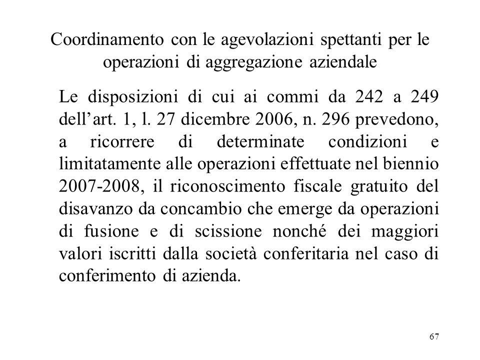 67 Coordinamento con le agevolazioni spettanti per le operazioni di aggregazione aziendale Le disposizioni di cui ai commi da 242 a 249 dellart.