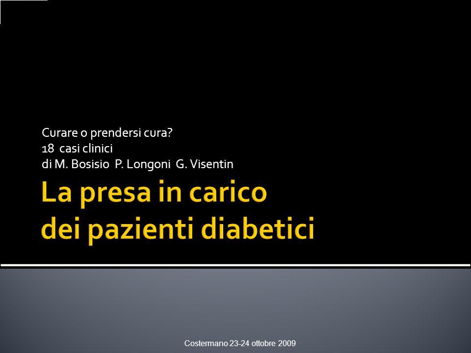 Curare o prendersi cura? 18 casi clinici di M. Bosisio P. Longoni G. Visentin Costermano 23-24 ottobre 2009