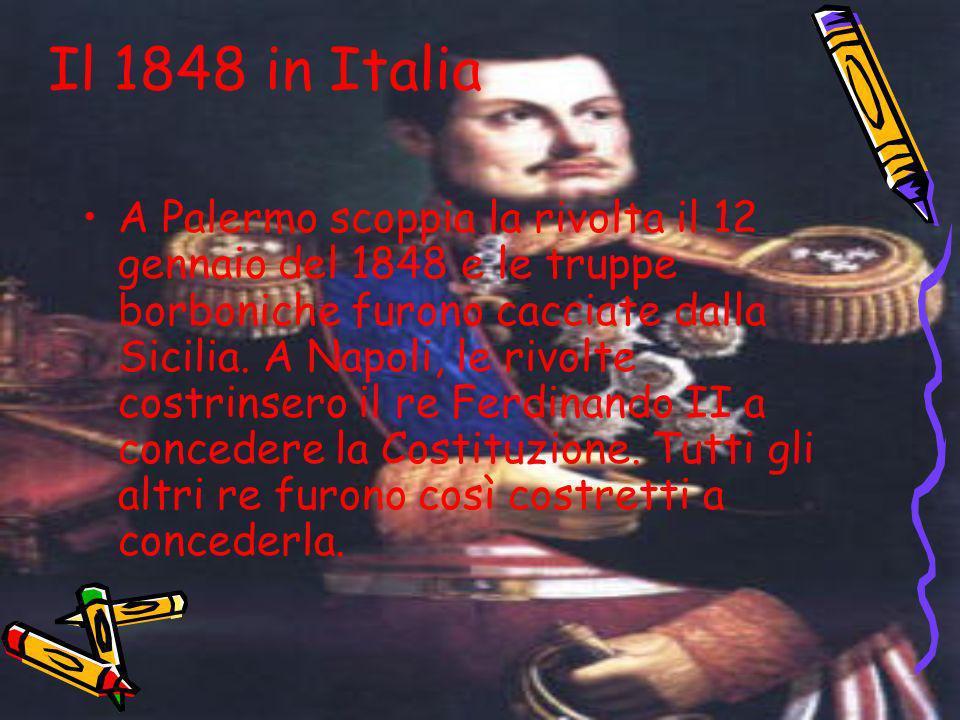 Il 1848 in Italia A Palermo scoppia la rivolta il 12 gennaio del 1848 e le truppe borboniche furono cacciate dalla Sicilia. A Napoli, le rivolte costr