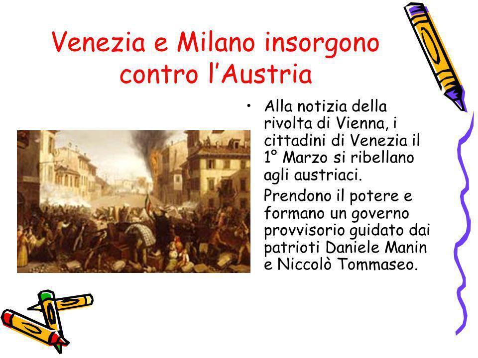 Venezia e Milano insorgono contro lAustria Alla notizia della rivolta di Vienna, i cittadini di Venezia il 1° Marzo si ribellano agli austriaci. Prend