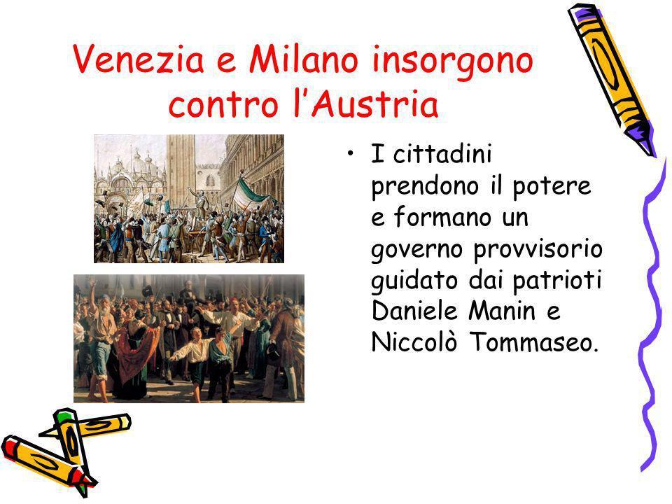 Venezia e Milano insorgono contro lAustria I cittadini prendono il potere e formano un governo provvisorio guidato dai patrioti Daniele Manin e Niccol